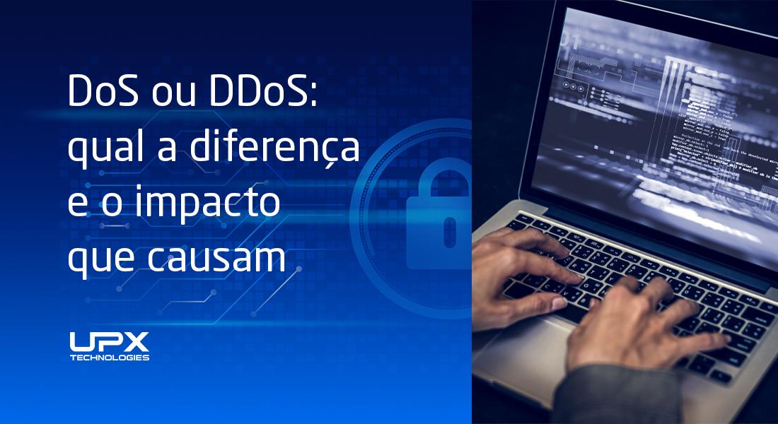DoS ou DDoS, qual a diferença e qual o impacto que eles causam na disponibilidade do seu negócio