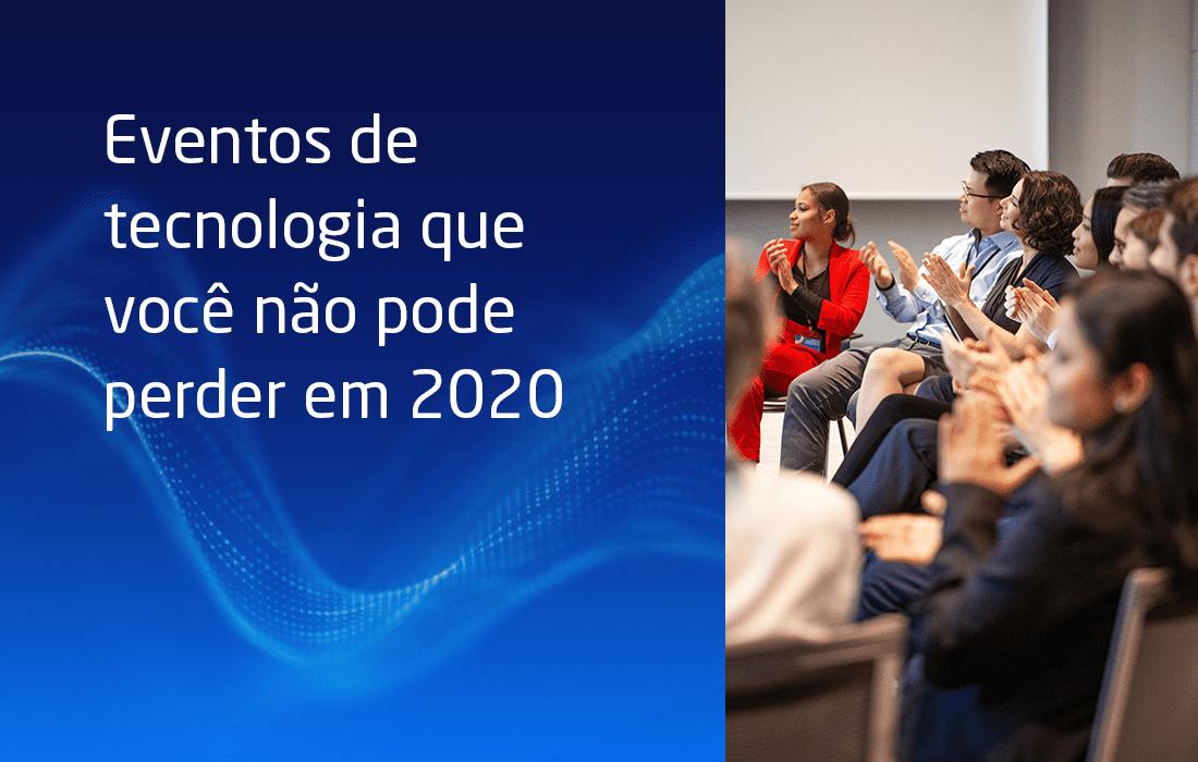 Eventos de tecnologia que você não pode perder em 2020