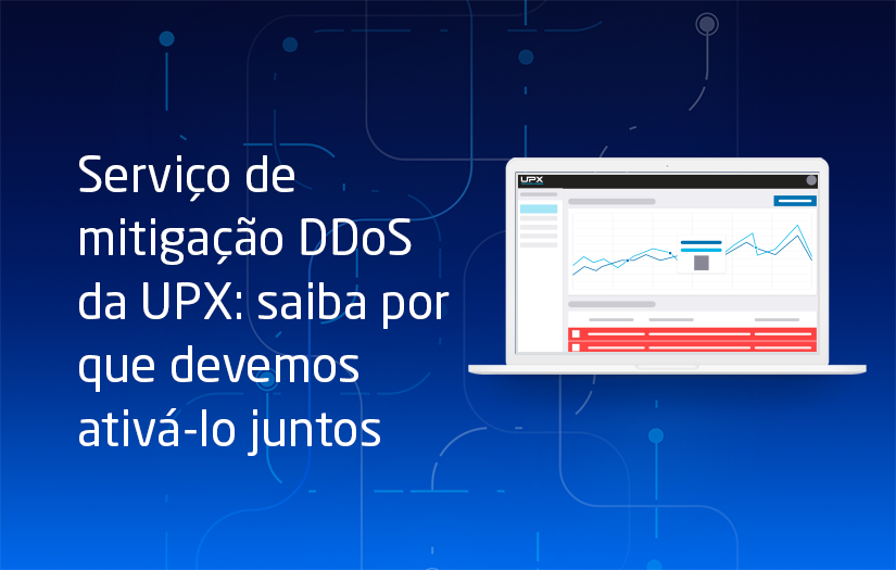 Serviço de mitigação DDoS da UPX: saiba por que devemos ativá-lo juntos