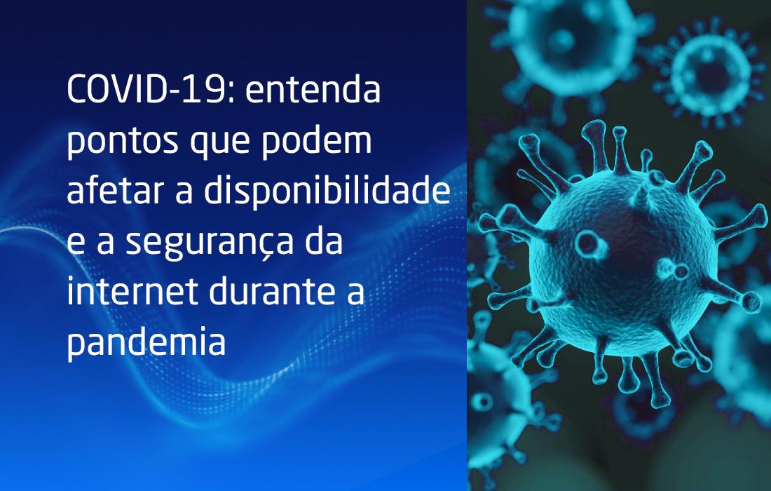 COVID-19: entenda o que pode afetar a disponibilidade e a segurança da internet durante a pandemia