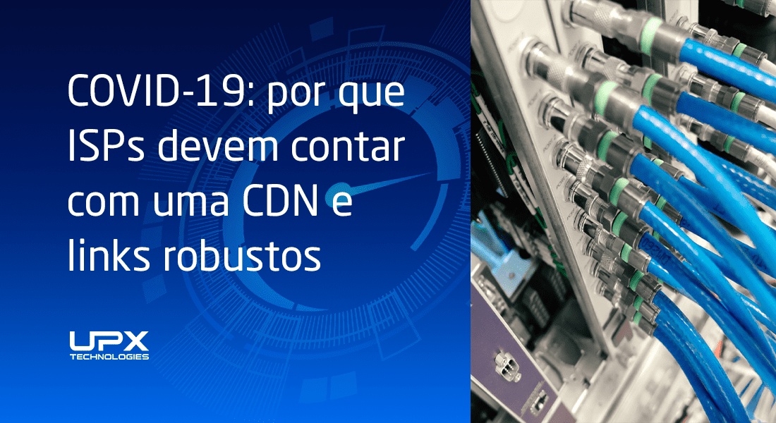 COVID-19: por que ISPs devem contar com uma CDN e links robustos