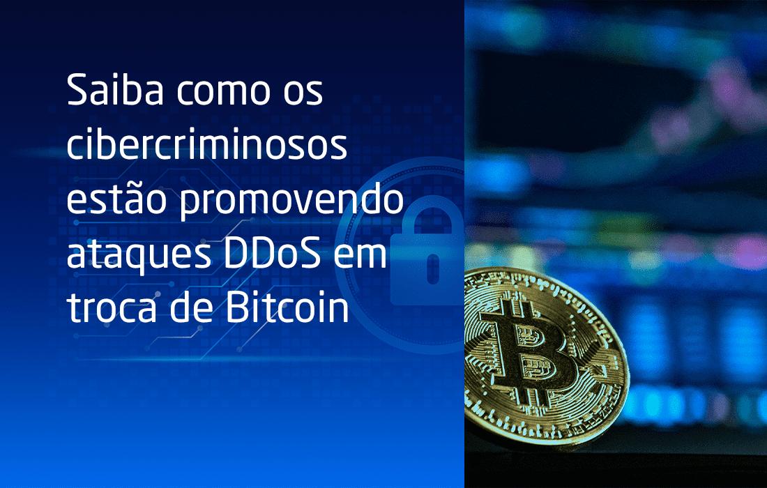 Saiba como os cibercriminosos estão promovendo ataques DDoS em troca de Bitcoin