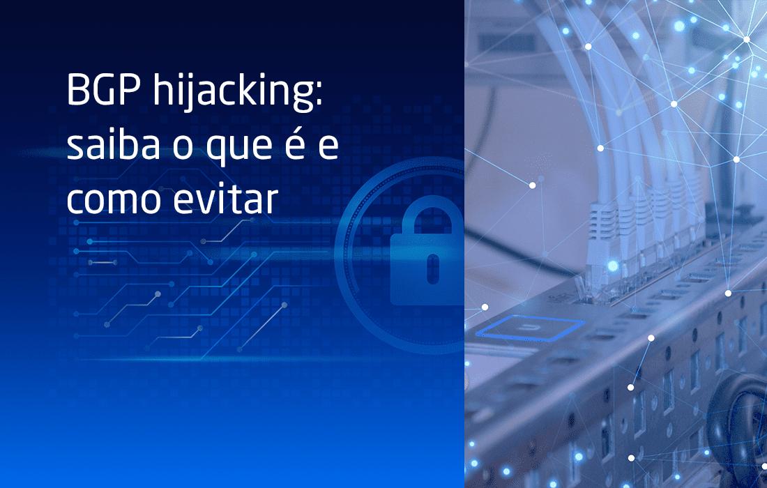 BGP hijacking: saiba o que é e como evitar