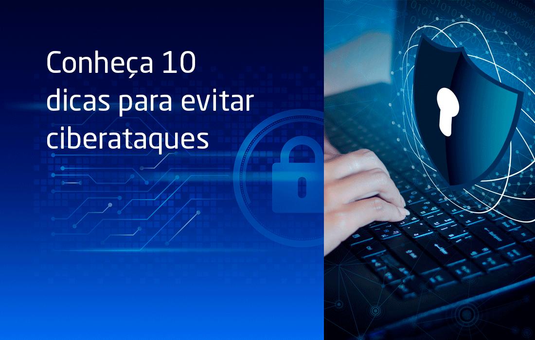 Conheça 10 dicas para evitar ciberataques