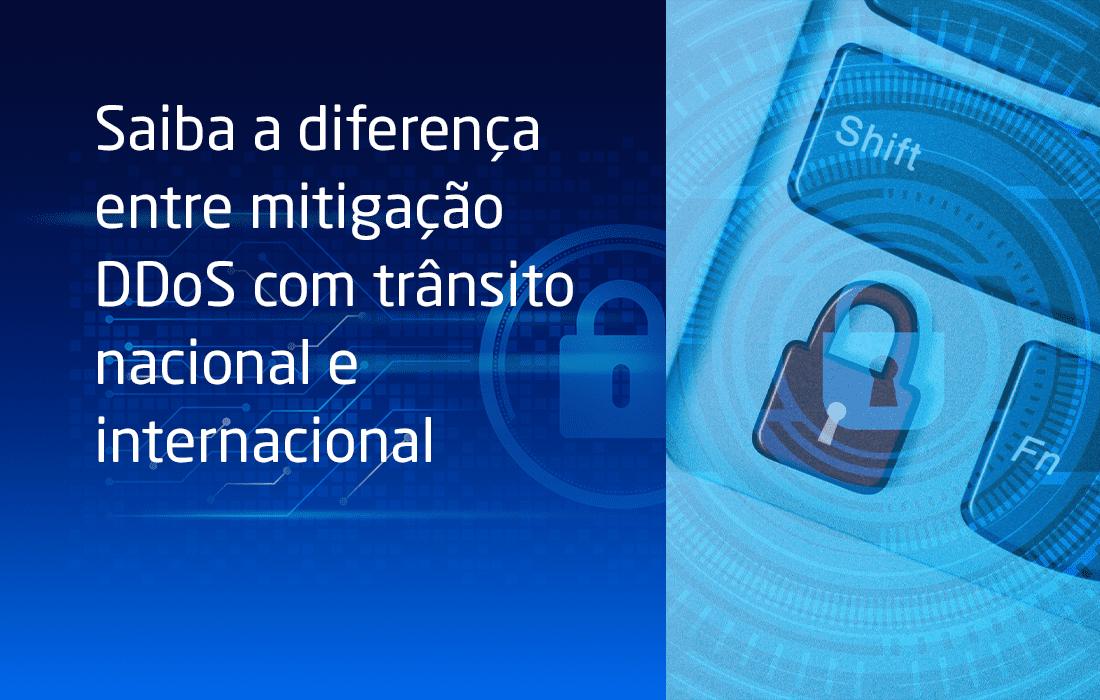 Saiba a diferença entre mitigação DDoS com trânsito nacional e internacional