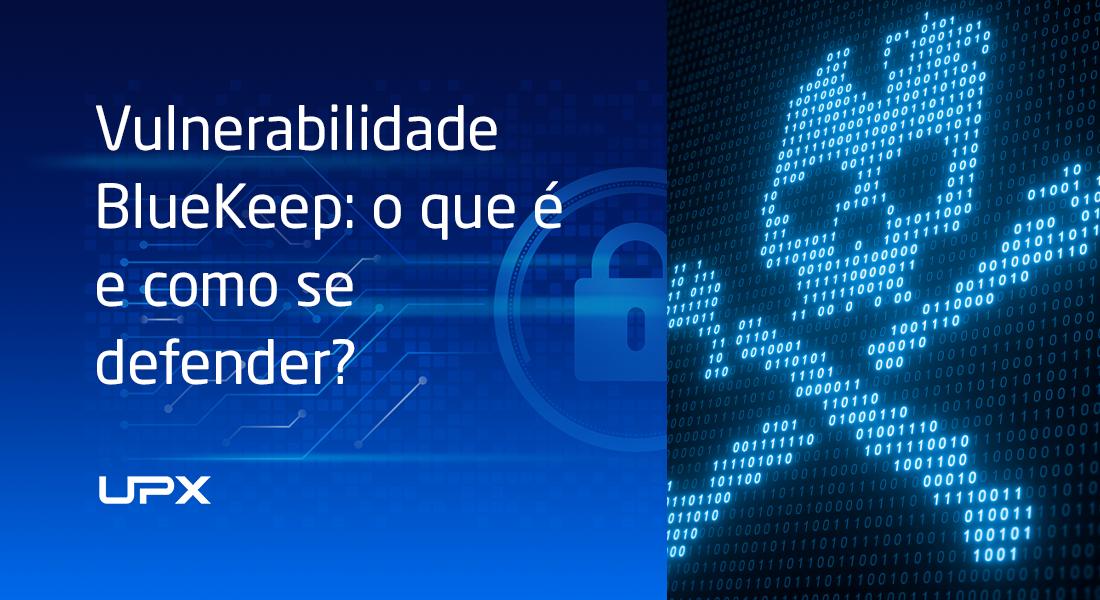 Vulnerabilidade BlueKeep: o que é e como se defender?