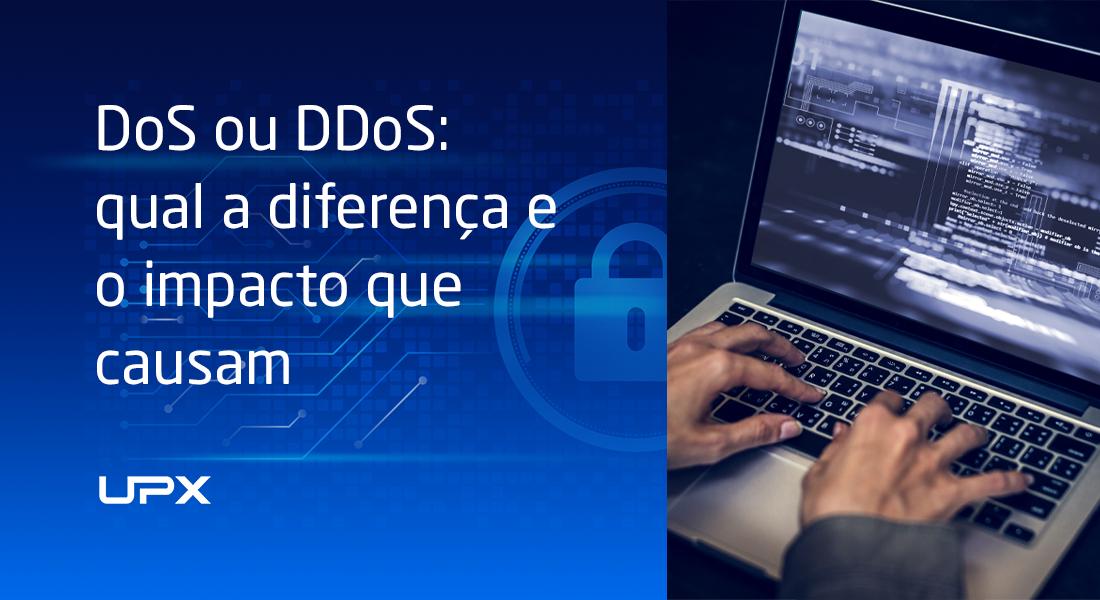 DoS ou DDoS: a diferença e o impacto que eles causam