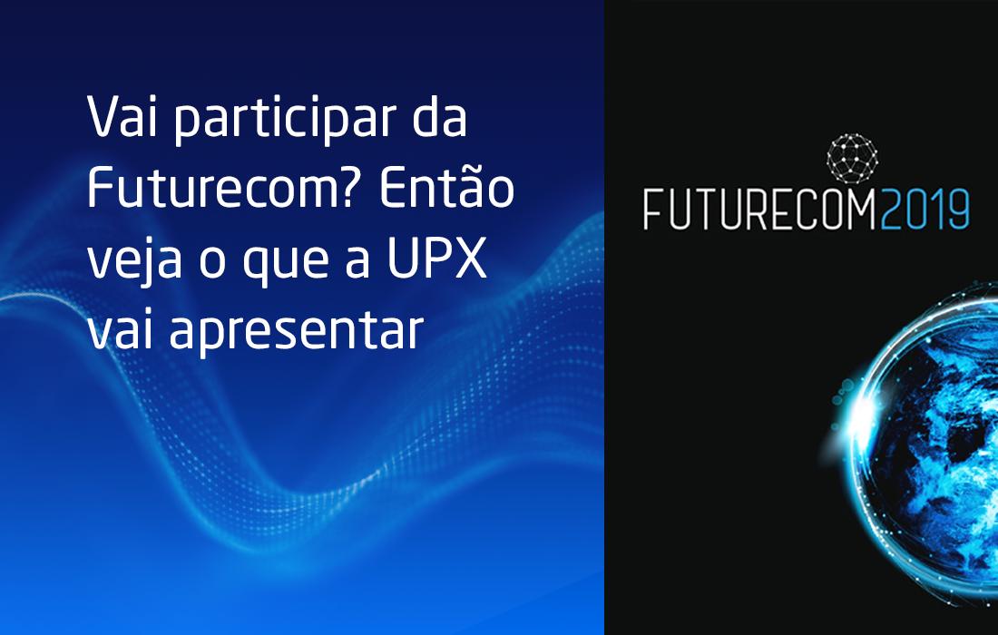 Vai participar da Futurecom? Visite o estande da UPX