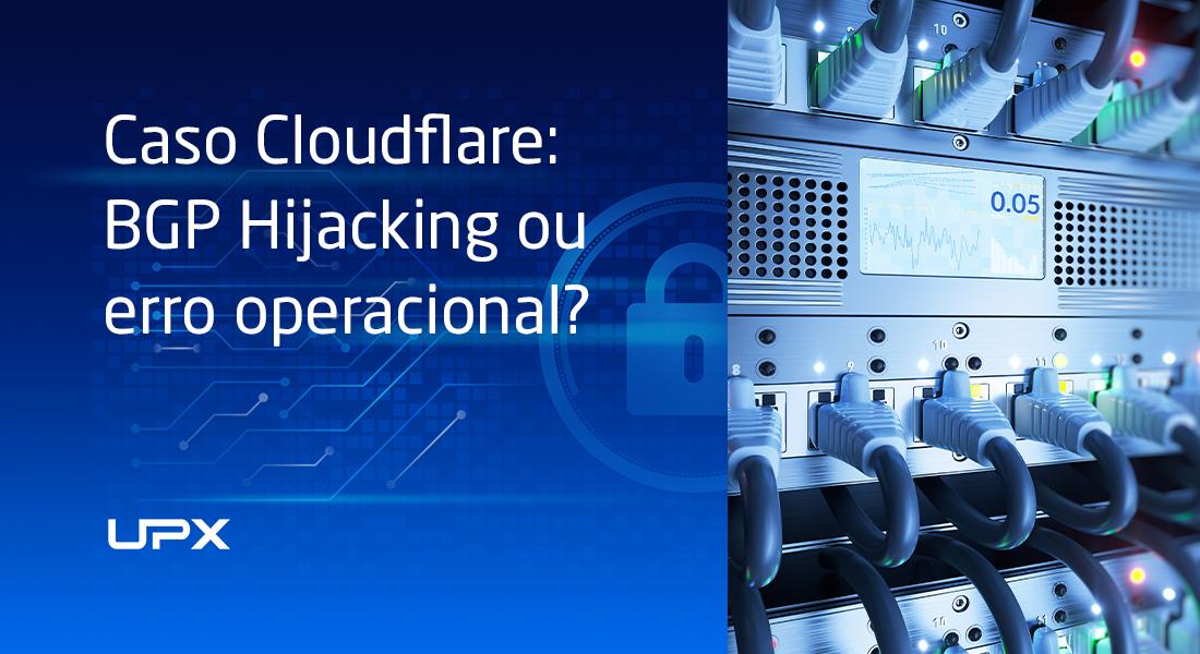 Caso Cloudflare: BGP Hijacking ou erro operacional?