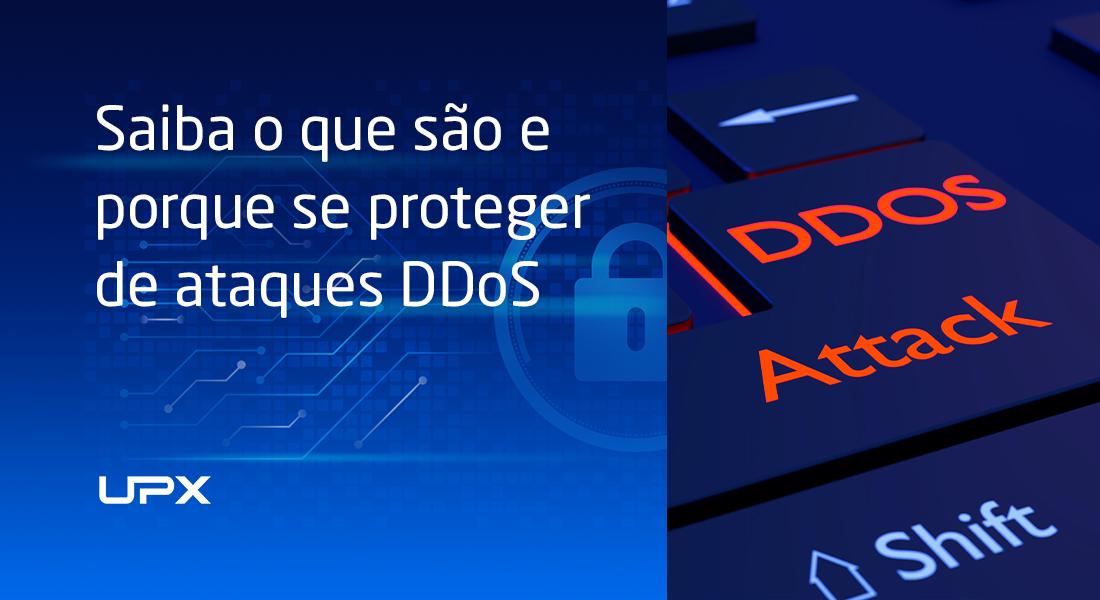 DDoS: saiba o que são e por que se protger é essencial