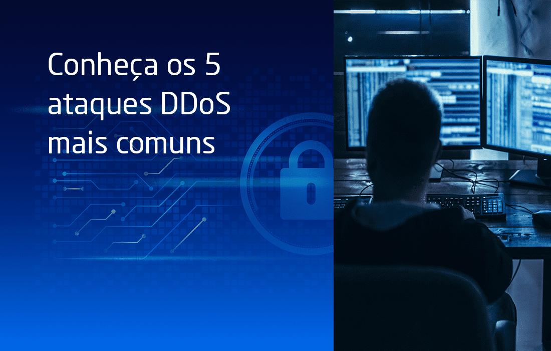 Conheça os 5 ataques DDoS mais comuns
