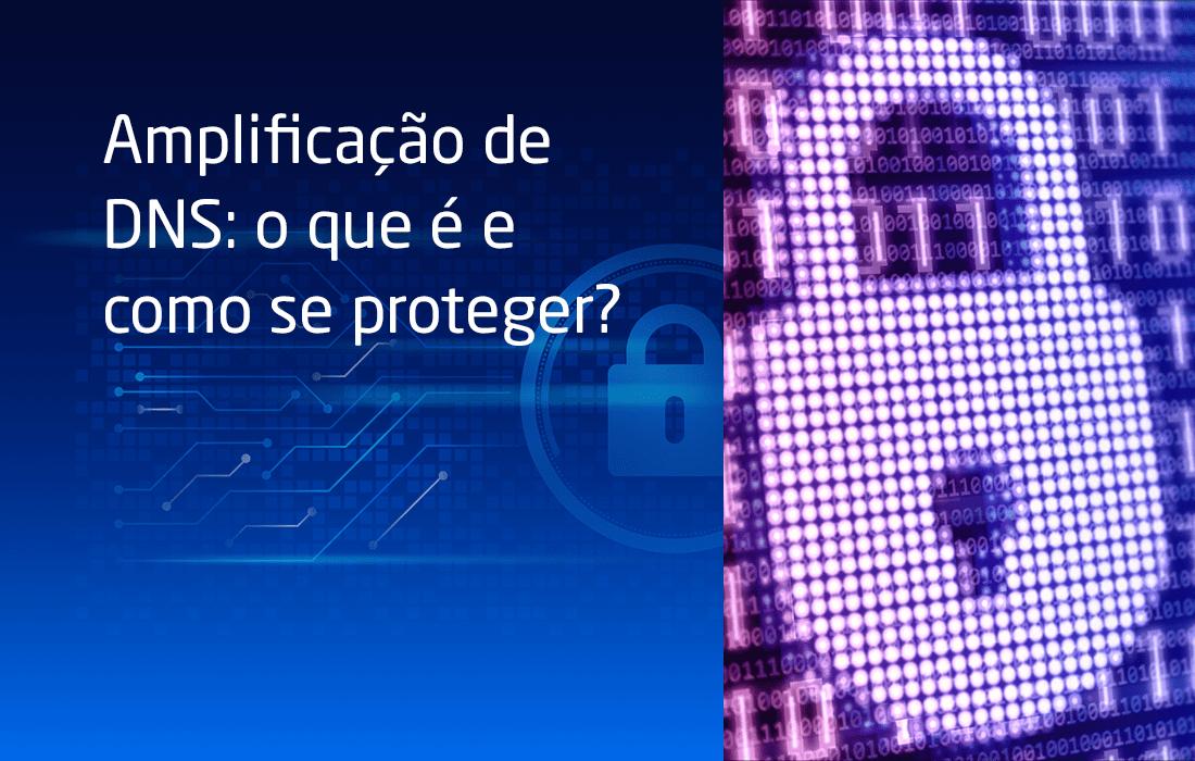 Amplificação de DNS: o que é e como se proteger?