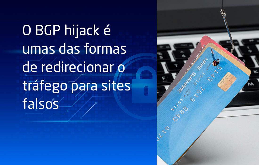 O BGP hijack é umas das formas de redirecionar o tráfego para sites falsos