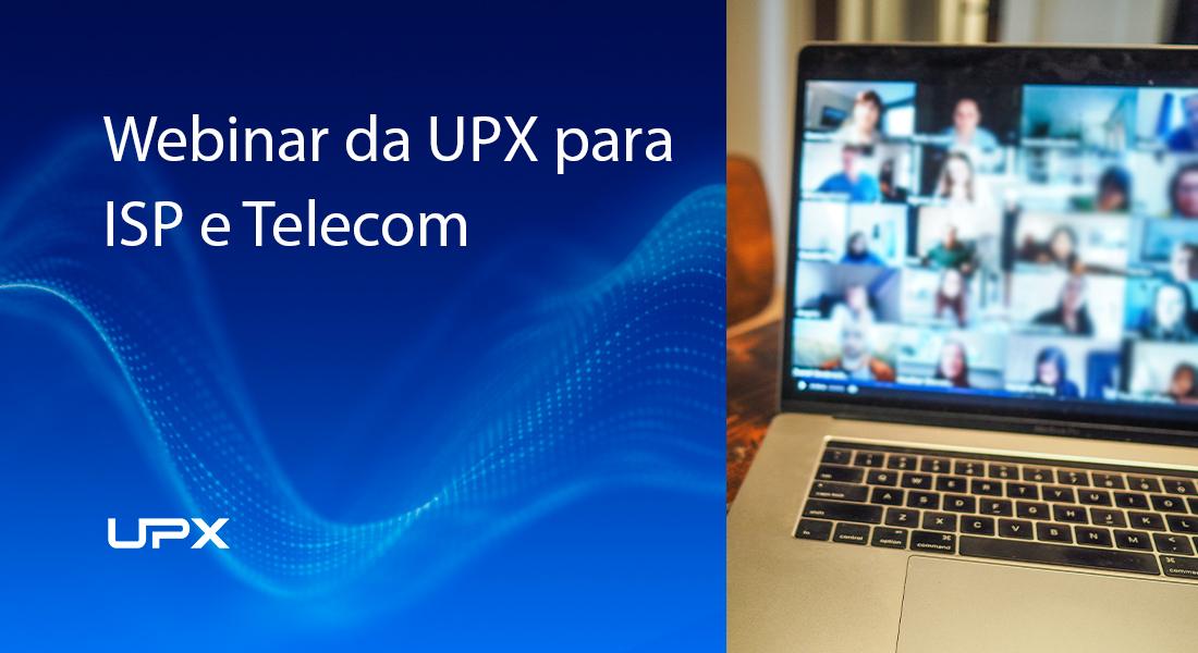 Webinar da UPX para ISP e Telecom