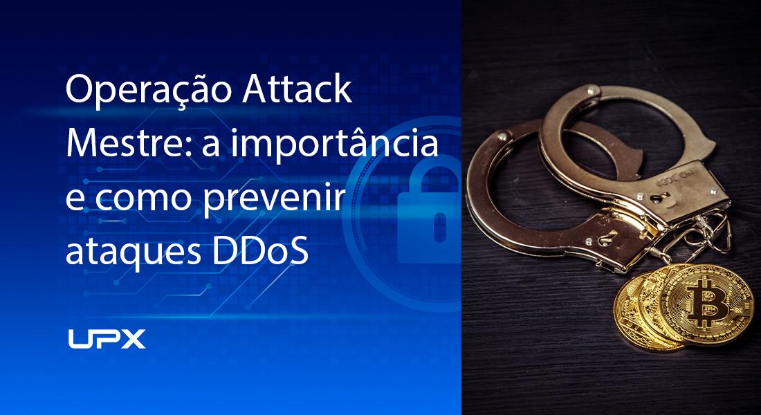Operação Attack Mestre: a importância e como prevenir ataques DDoS