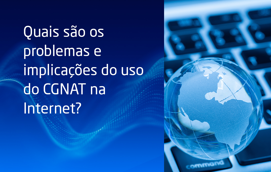 Quais são os problemas e implicações do uso do CGNAT na Internet?