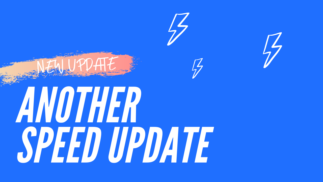 Another Speed Update⚡