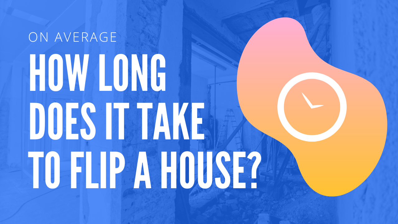 How Long Does IT Take to Flip A House