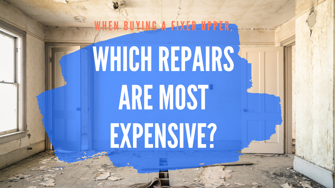 When buying a fixer upper house, which fixes are the most expensive?