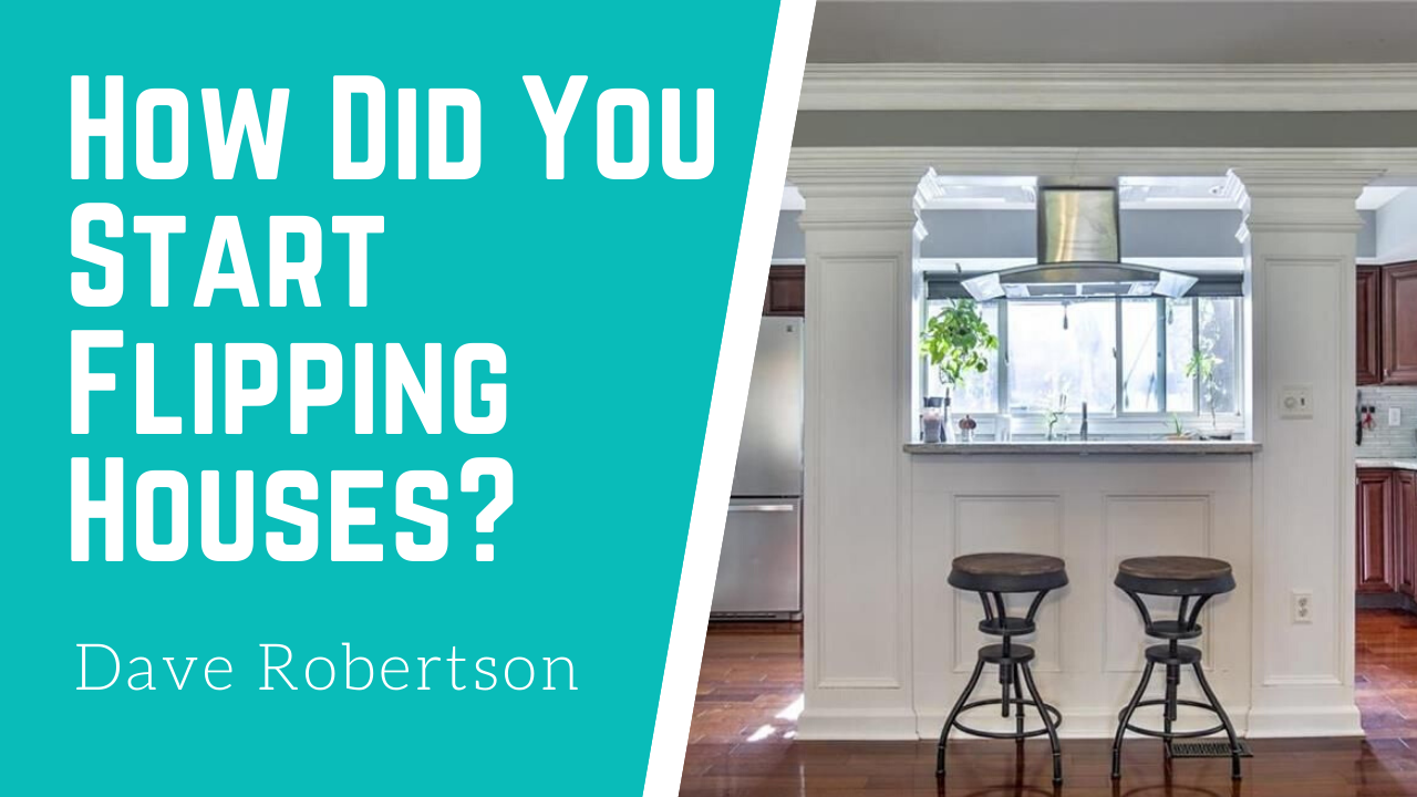 How Did You Start Flipping Houses?