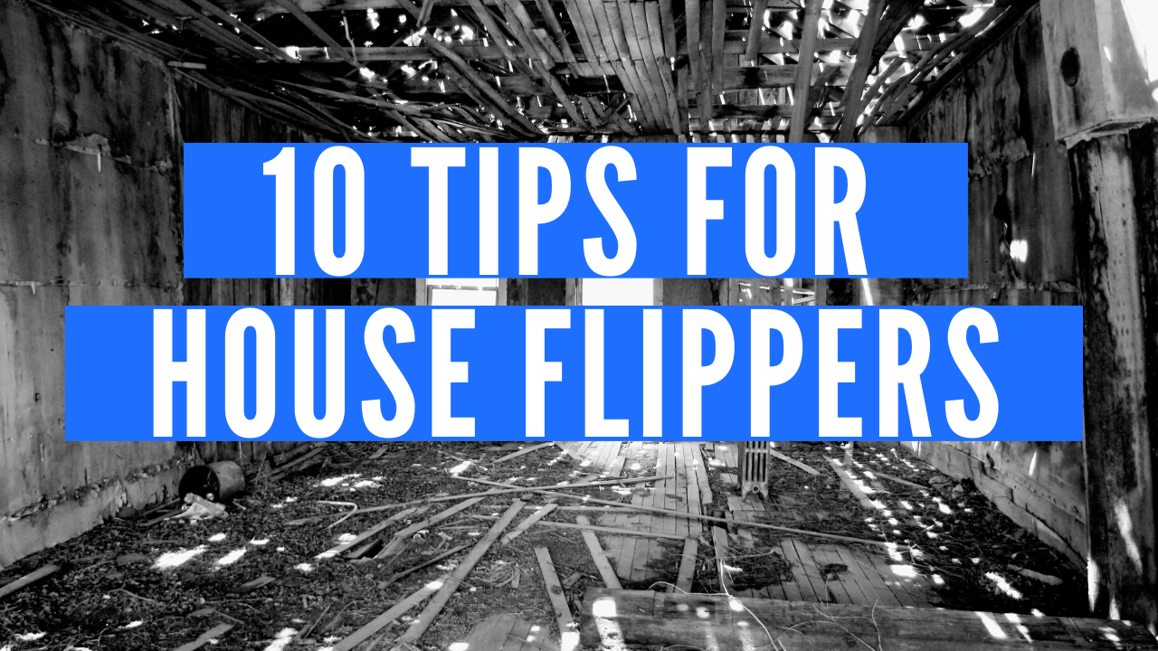 Top 10 Tips for New House Flippers