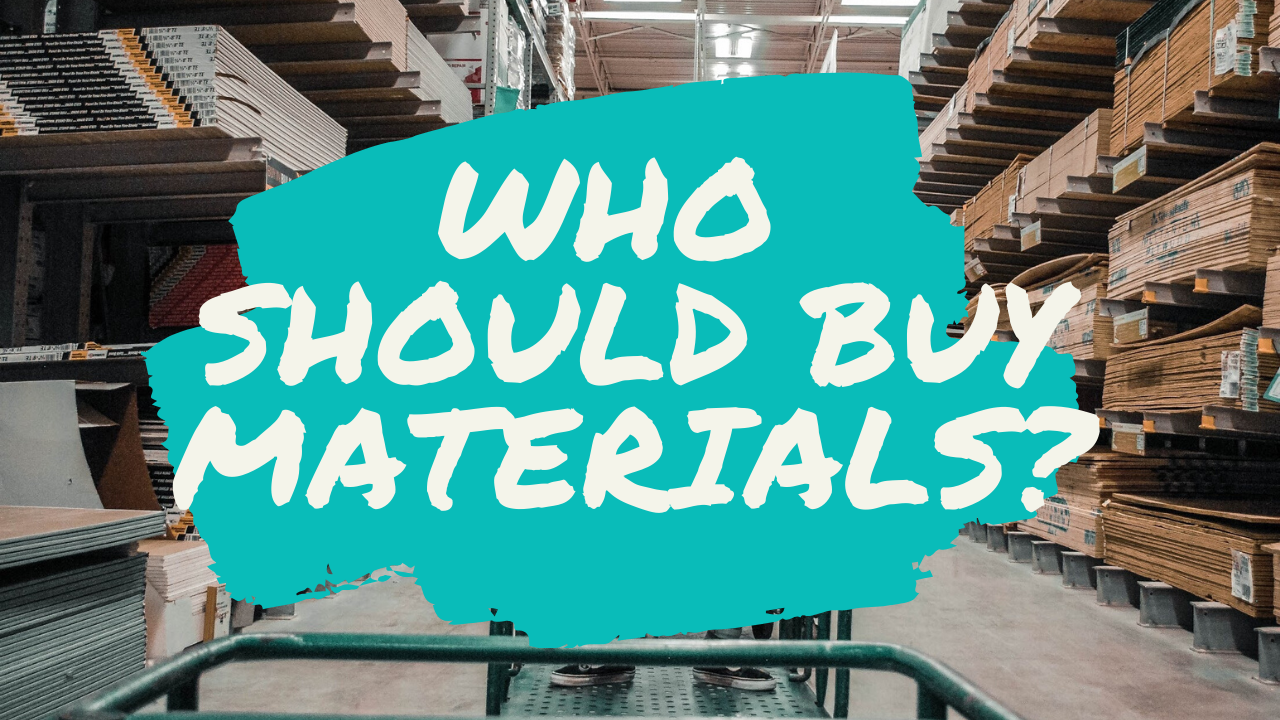 Who Should Buy the Materials You or Your Contractor