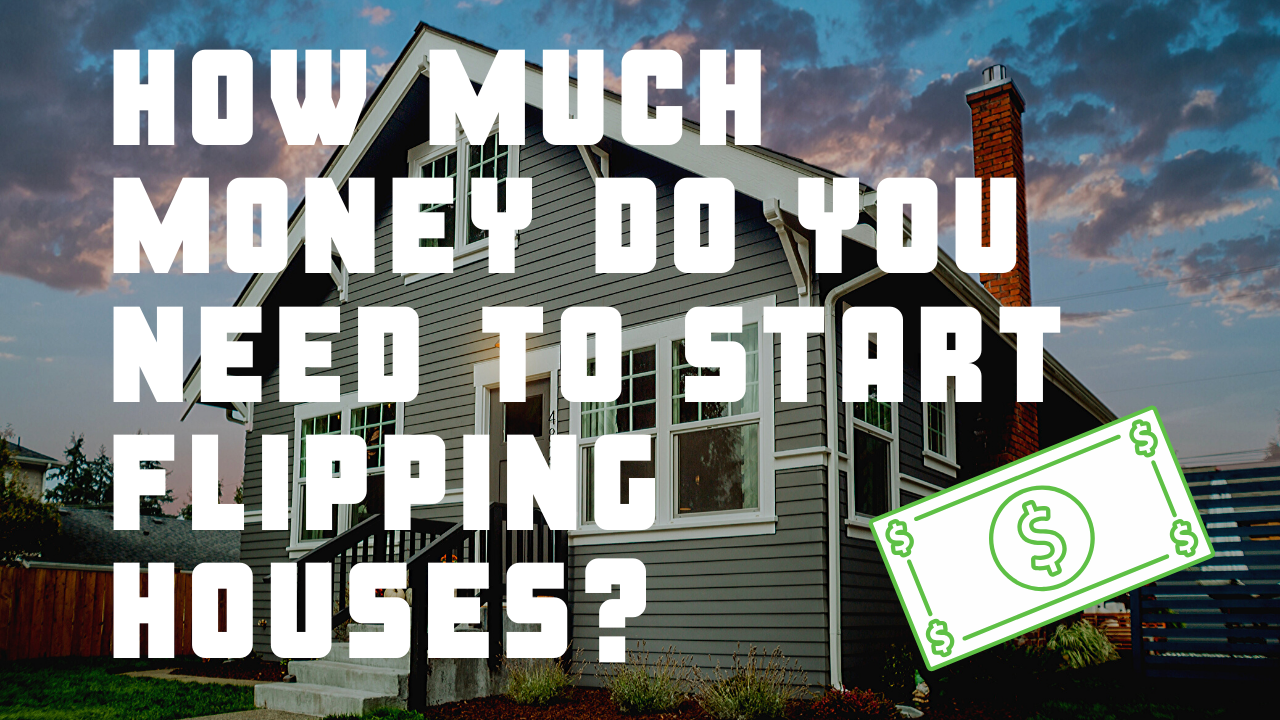 How Much Money Do You Need to Flip Houses?