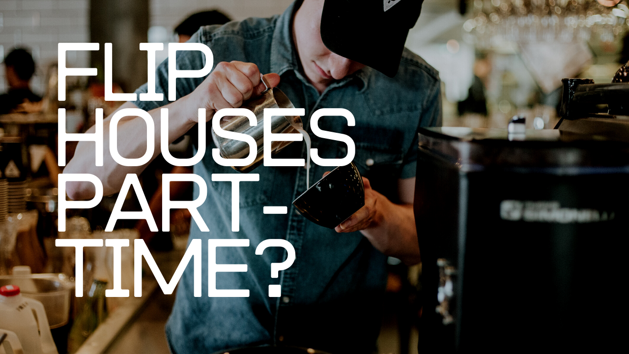 Can You Flip Houses Part Time?