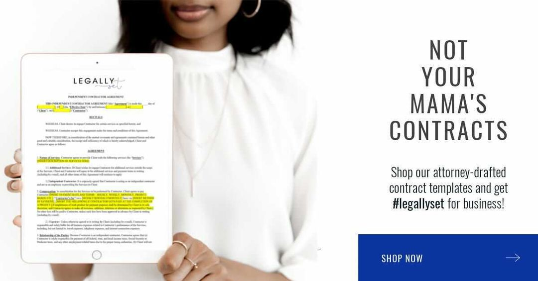 """Image of a black woman with black hair in a white blouse holding up a tablet. On the tablet is a contract with the header """"Legally set"""". On the right side of the image is text that reads, """"Not your mama's contracts. Shop our attorney-drafted contract templates and get #legallyset for business. Shop Now."""