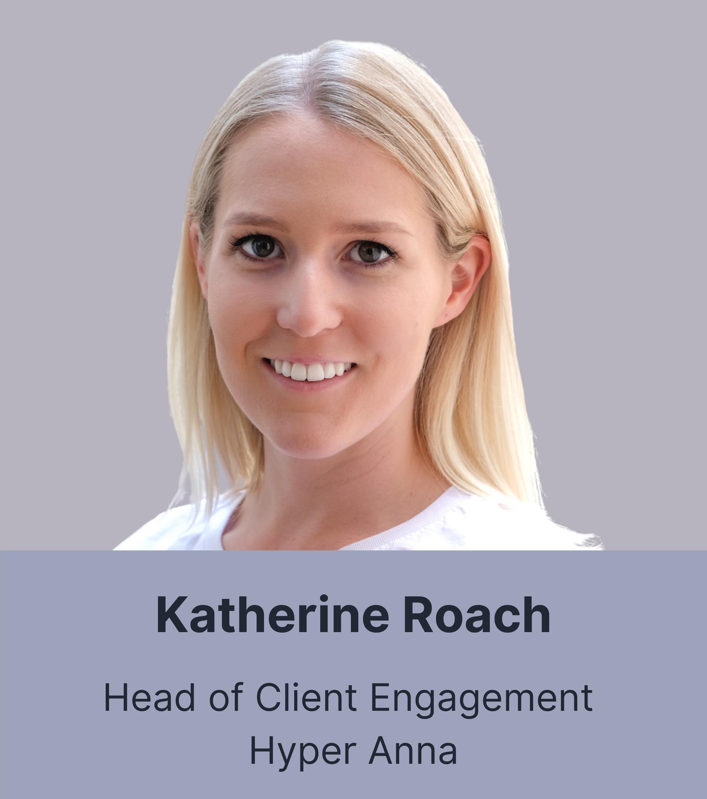 Katherine Roach - Head of Client Engagement, Hyper Anna
