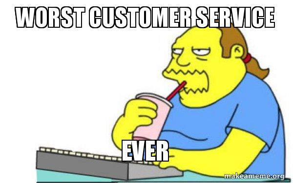 Worst customer service Ever - Worst Apocalypse Ever | Make a Meme