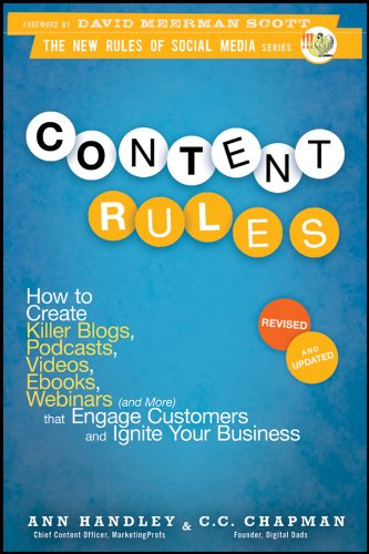Content Rules: How to Create Killer Blogs, Podcasts, Videos, Ebooks, Webinars (and More) That Engage Customers and Ignite Your Business (New Rules Social Media Series Book 16) by [Ann Handley, C. C. Chapman]