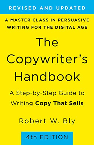 The Copywriter's Handbook: A Step-By-Step Guide To Writing Copy That Sells (4th Edition) by [Robert W. Bly]