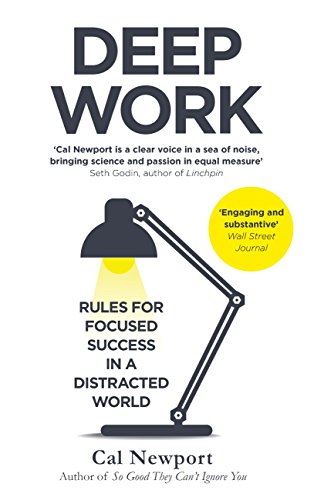 Deep Work: Rules for Focused Success in a Distracted World by [Cal Newport]