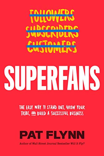 Superfans: The Easy Way to Stand Out, Grow Your Tribe, And Build a Successful Business by [Pat Flynn]