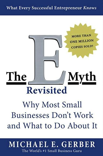 The E-Myth Revisited: Why Most Small Businesses Don't Work and What to Do About It by [Michael E. Gerber]