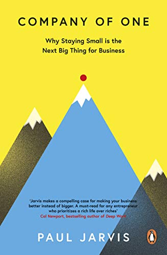 Company of One: Why Staying Small is the Next Big Thing for Business by [Paul Jarvis]