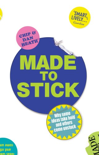 Made to Stick: Why some ideas take hold and others come unstuck by [Chip Heath, Dan Heath]