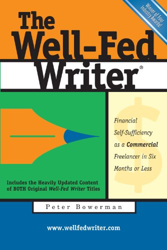 The Well-Fed Writer: Financial Self-Sufficiency as a Commercial Freelancer in Six Months or Less by [Peter Bowerman]