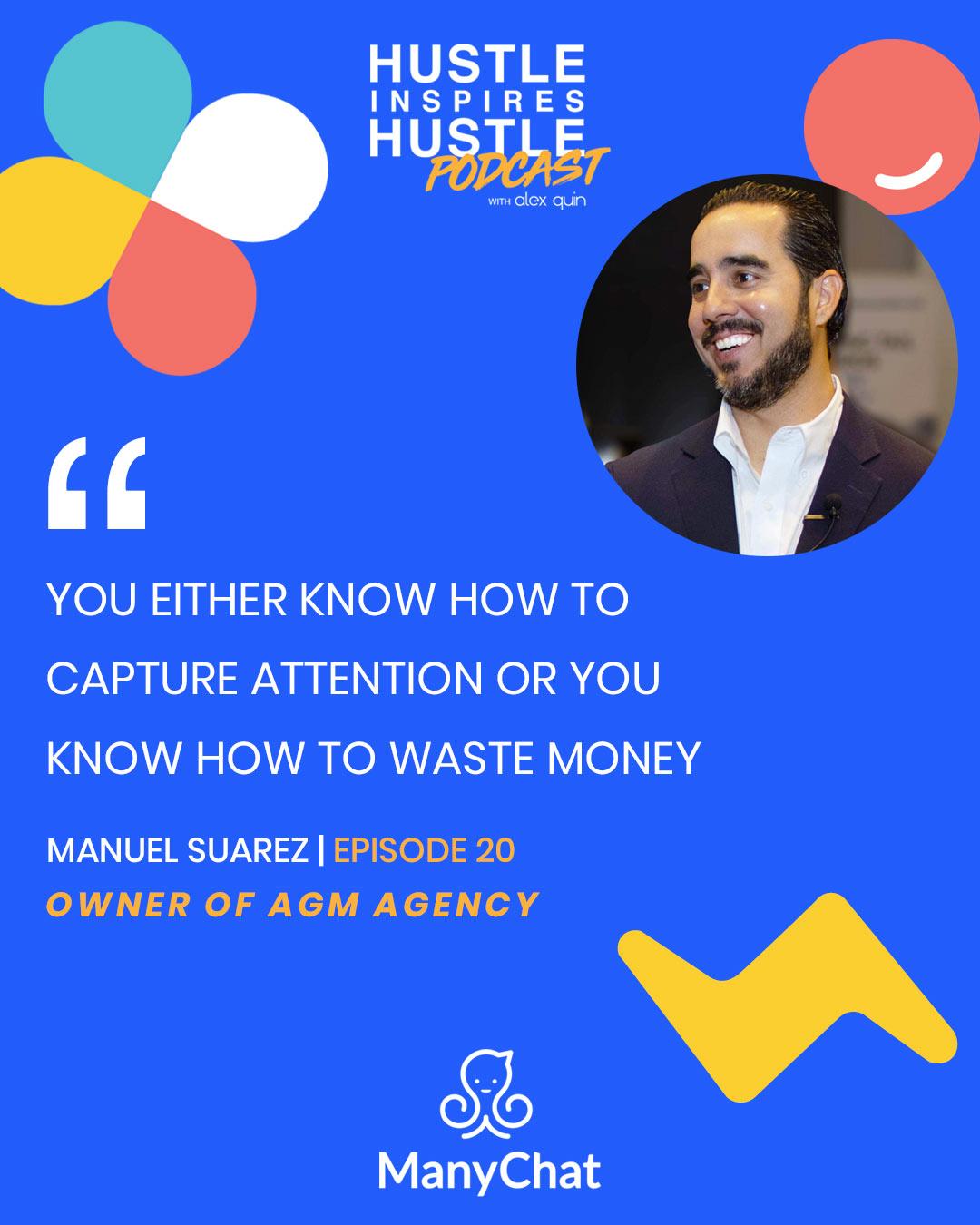 Manuel Suarez & Alex Quin | Manychat Conversations | Hustle Inspires Hustle Podcast