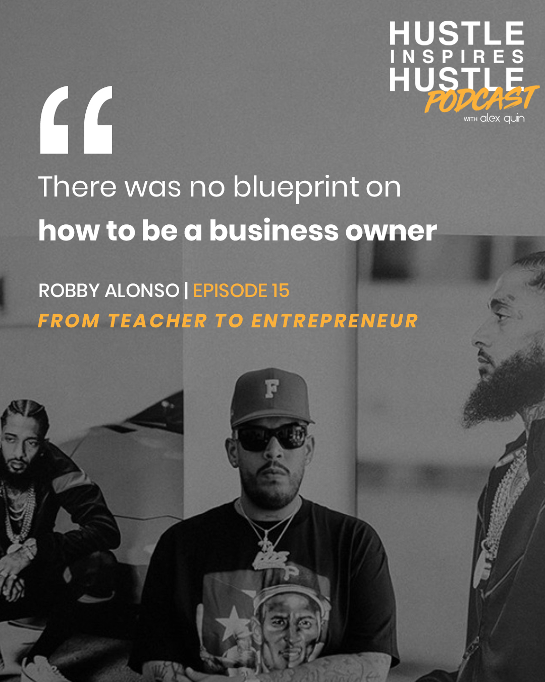 Robby Alonso & Alex Quin - On Hustle Inspires Hustle Podcast