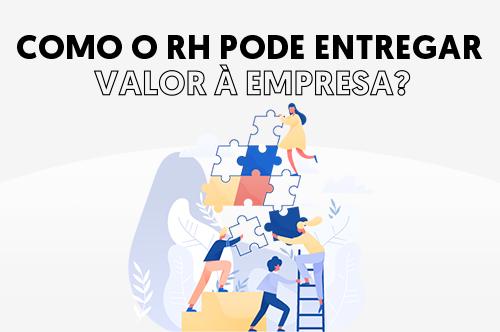 Como o RH pode entregar valor à empresa
