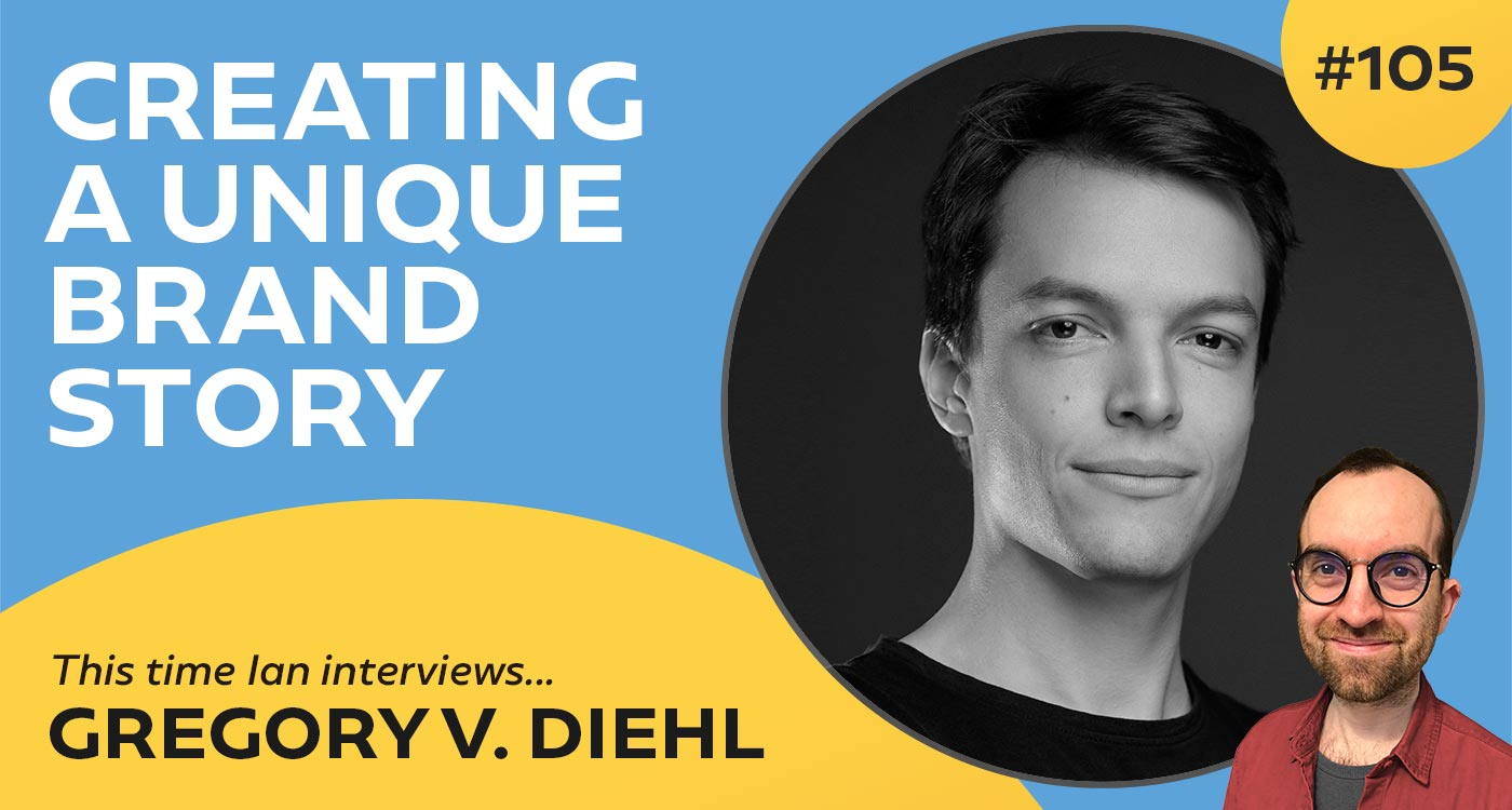 Creating a Unique Brand Story with Gregory V. Diehl