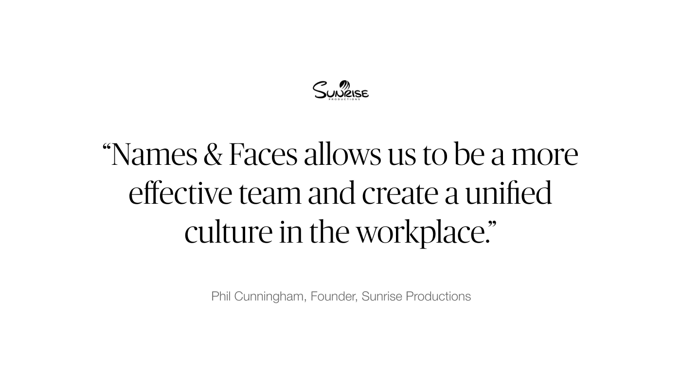 """Names & Faces allows us to be a more effective team and create a unified culture in the workplace."""""""