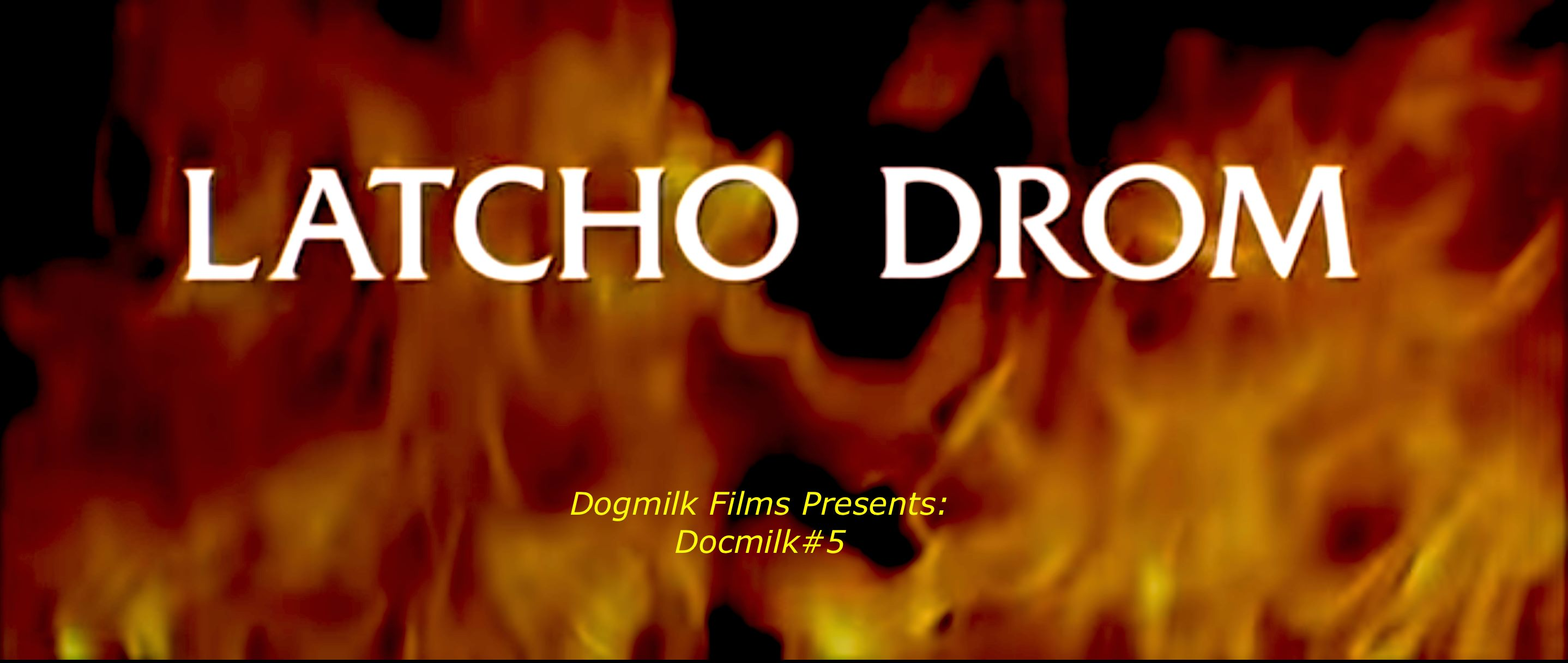 Dogmilk Presents Docmilk #5: Latcho Drom