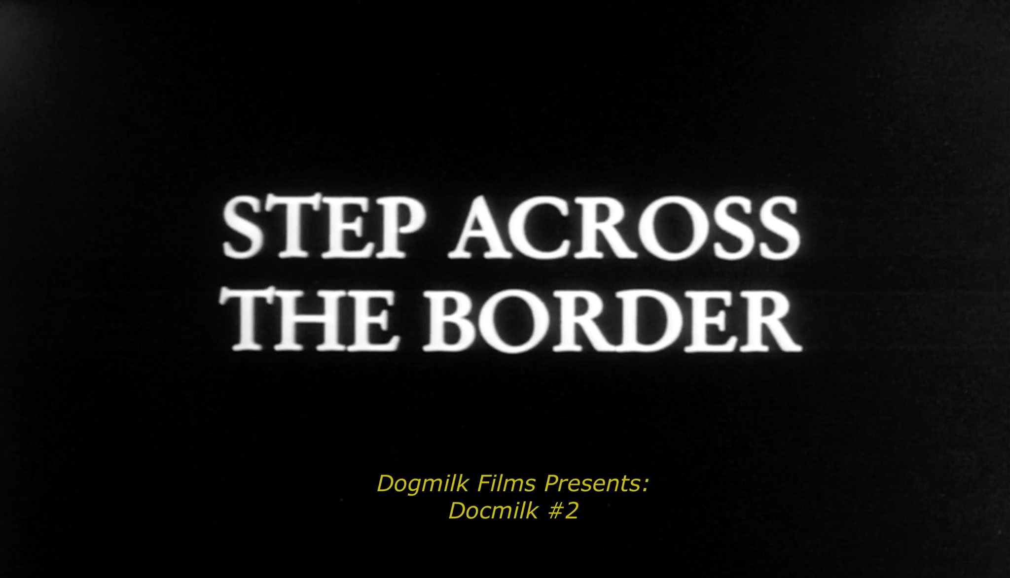 Dogmilk presents Docmilk #2 : Step Across the Border