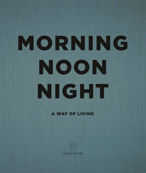 Soho House – Morning Noon Night book
