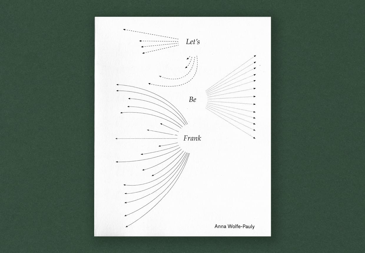 A bright white book cover that says Lets Be Frank by Anna Wolfe-Pauly. the text is framed by an expressive series of arrows meant to resemble those that illustrate wind direction in weather maps.