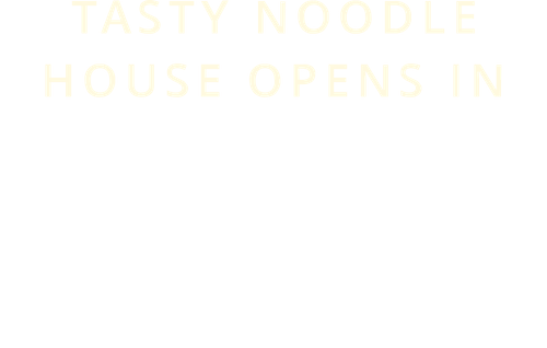 Tasty Noodle House Opens In Sawtelle & Santa Monica
