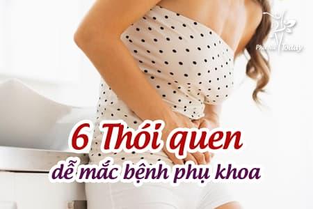 6 thói quen sai lầm khiến chị em dễ mắc bệnh phụ khoa